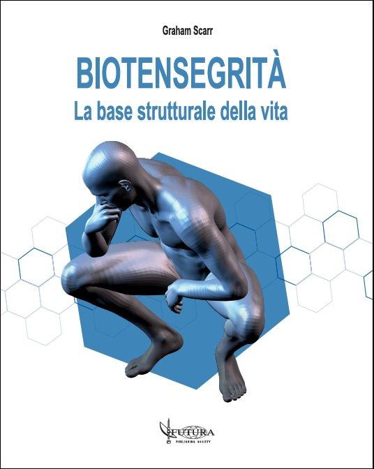 Biotensegrità. La base strutturale della vita