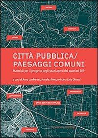 Città pubblica-paesaggi comuni. Materiali per il progetto degli spazi aperti dei quartieri ERP