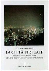 La città virtuale. Trasformazioni urbane e nuove tecnologie dell'informazione