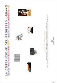 La costruzione del progetto urbano. 3 laboratori di progettazione architettonica e urbana. 3 laboratori di costruzione: un'esperienza in comune
