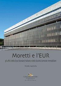 Moretti e l'EUR. Gli uffici della Esso Standard Italiana e della Società Generale Immobiliare