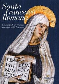 Santa Francesca Romana. Cronache di un restauro nel segno della speranza