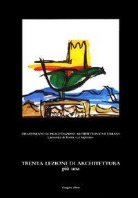 Trenta lezioni di architettura più una. Lezioni di teoria e pratica di progettazione architettonica