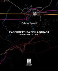 L'architettura della strada. Un atlante italiano
