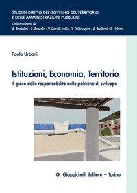 Istituzioni, economia, territorio. Il gioco delle responsabilità nelle politiche di sviluppo