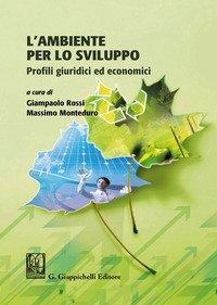 L'ambiente per lo sviluppo. Profili giuridici ed economici