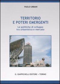 Territorio e poteri emergenti. Le politiche di sviluppo tra urbanistica e mercato