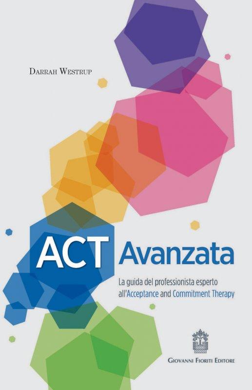 ACT Avanzata. La guida del professionista esperto all'Acceptance and Commitment Therapy