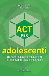 ACT per adolescenti. Trattare teenager e adolescenti in terapia individuale e di gruppo