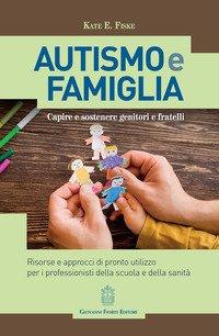 Autismo e famiglia. Capire e sostenere genitori e fratelli