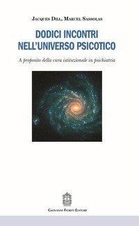 Dodici incontri nell'universo psicotico. A proposito della cura istituzionale in psichiatria
