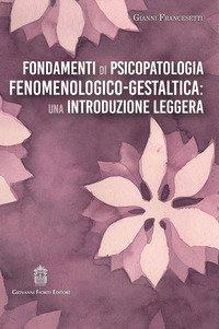 Fondamenti di psicopatologia fenomenologico-gestaltica: una introduzione leggera