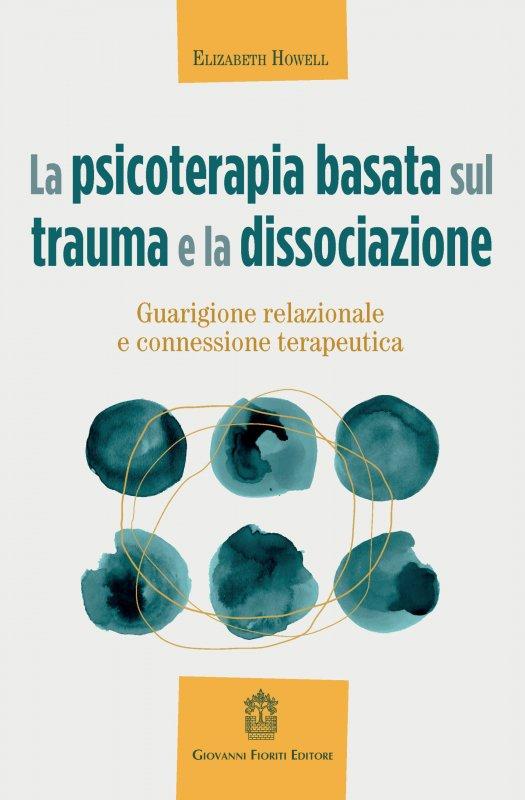La psicoterapia basata sul trauma e la dissociazione. Guarigione relazionale e connessione terapeutica