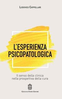 L'esperienza psicopatologica. Il senso della clinica nella prospettiva della cura