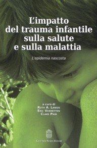 L'impatto del trauma infantile sulla salute e sulla malattia. L'epidemia nascosta