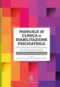 Manuale di clinica e riabilitazione psichiatrica. Dalle conoscenze teoriche alla pratica dei servizi di salute mentale
