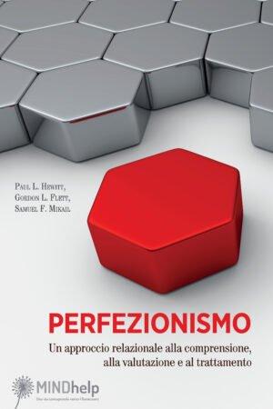 Perfezionismo. Un approccio relazionale alla comprensione, alla valutazione e al trattamento