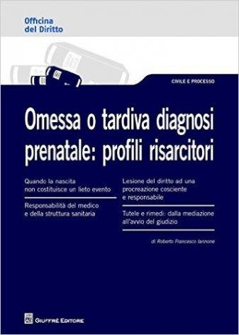 Omessa o tardiva diagnosi prenatale: profili risarcitori