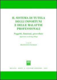Il sistema di tutela degli infortuni e delle malattie professionali. Soggetti, funzioni, procedure. Aggiornato con la Legge Biagi