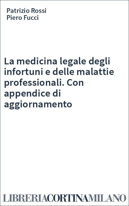 La medicina legale degli infortuni e delle malattie professionali. Con appendice di aggiornamento