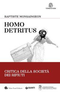 Homo detritus. Critica della società dei rifiuti