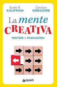 La mente creativa. Misteri e paradossi della creatività