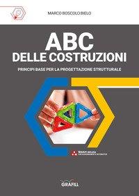 ABC delle costruzioni. Principi base per la progettazione strutturale
