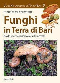 Funghi in Terra di Bari. Guida al riconoscimento e alla raccolta
