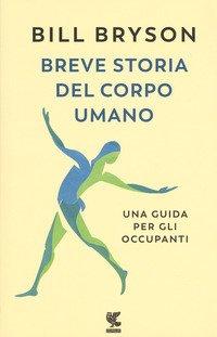 Breve storia del corpo umano. Una guida per gli occupanti
