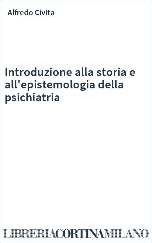 Introduzione alla storia e all'epistemologia della psichiatria