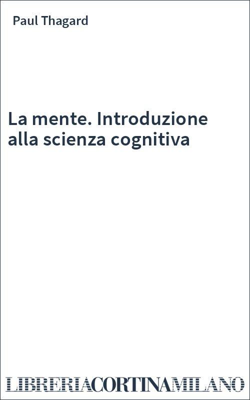 La mente. Introduzione alla scienza cognitiva