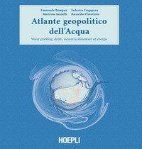 Atlante geopolitico dell'acqua. Water grabbing, diritti, sicurezza alimentare ed energia