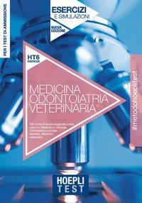 Hoepli Test. Medicina, Odontoiatria, Veterinaria. Esercizi e simulazioni. Per i test di ammissione all'università