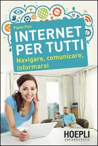 Internet per tutti. Navigare, comunicare, informarsi