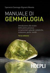 Manuale di gemmologia. Introduzione allo studio delle pietre preziose ornamentali naturali, sintetiche, imitazioni, perle, coralli