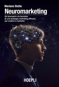 Neuromarketing. Gli strumenti e le tecniche di una strategia marketing efficace per creativi e marketer
