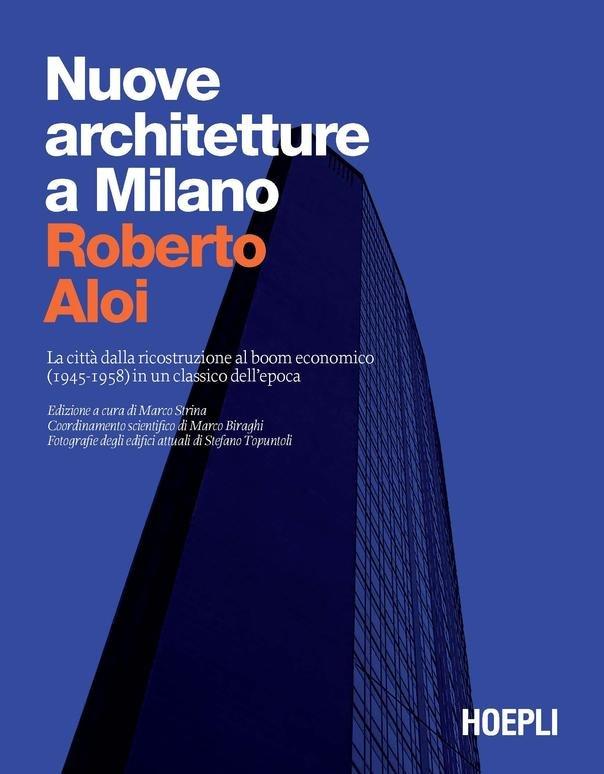Nuove architetture a Milano. La città dalla ricostruzione al boom economico (1945- 1958) in un classico dell'epoca