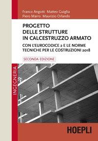 Progetto delle strutture in calcestruzzo armato. Con l'Eurocodice 2 e le norme tecniche per le costruzioni 2018