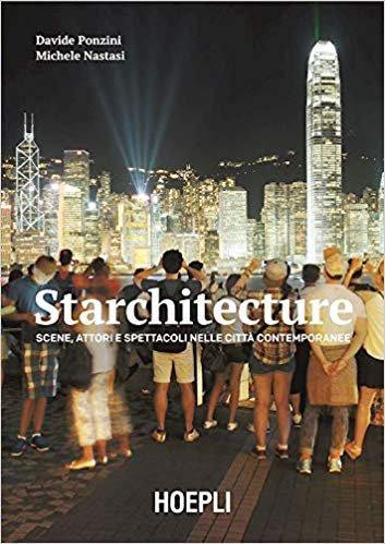 Starchitecture. Scene, attori e spettacoli nelle città contemporanee