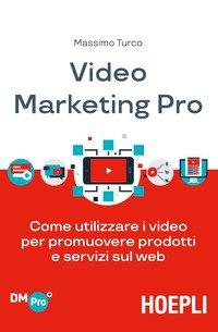 Video marketing pro. Come utilizzare i video per promuovere prodotti e servizi sul web