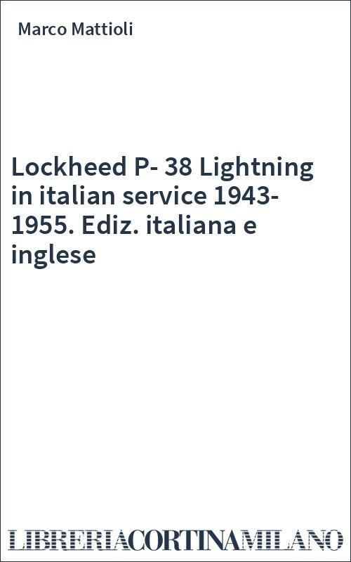 Lockheed P-38 Lightning in italian service 1943-1955. Ediz. italiana e inglese