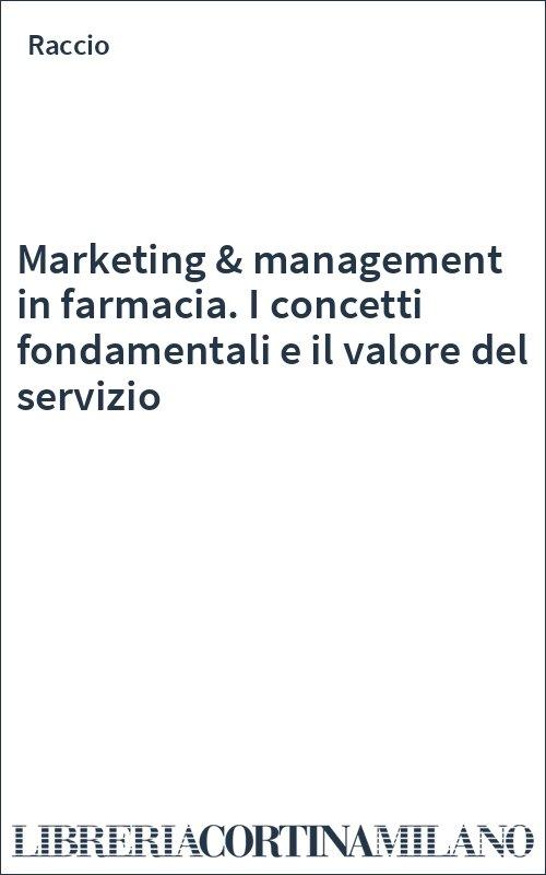 Marketing & management in farmacia. I concetti fondamentali e il valore del servizio