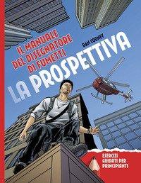 La prospettiva. Il manuale del disegnatore di fumetti. Esercizi guidati per principianti