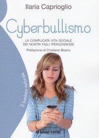 Cyberbullismo. La complicata vita sociale dei nostri figli iperconnessi