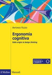 Ergonomia cognitiva. Dalle origini al design thinking