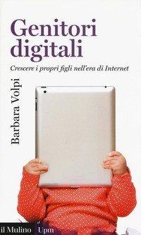 Genitori digitali. Crescere i propri figli nell'era di internet