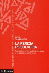 La perizia psicologica. Prospettive e metodi in psicologia e psicopatologia forense