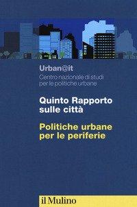 Quinto rapporto sulle città. Politiche urbane per le periferie