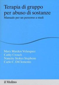 Terapia di gruppo per abuso di sostanze. Manuale per un percorso a stadi
