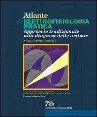 Atlante di elettrofisiologia pratica. Approccio tradizionale alla diagnosi delle aritmie